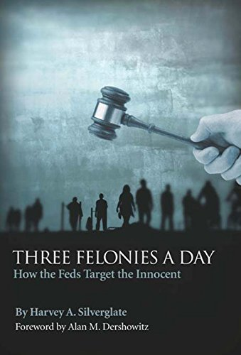 Download Three Felonies a Day: How the Feds Target the Innocent (Encounter Broadsides) 1594032556