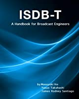 Integrated Services Digital Broadcasting-terrestrial: A Handbook for Broadcast Engineers