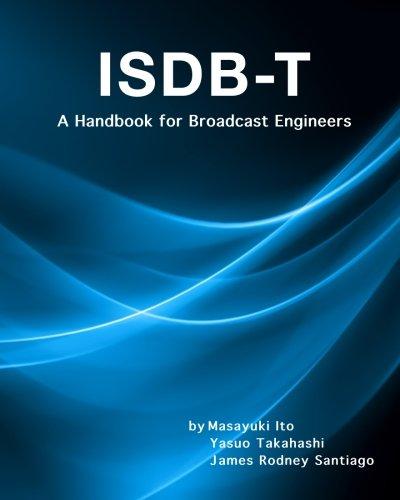 Isdb-T: A Handbook for Broadcast Engineers