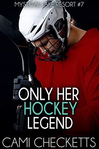 Only Her Hockey Legend (Mystical Lake Resort Romance Book 7)