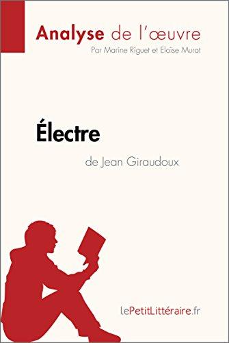 Électre de Jean Giraudoux (Analyse de l'oeuvre): Comprendre la littérature avec lePetitLittéraire.fr...