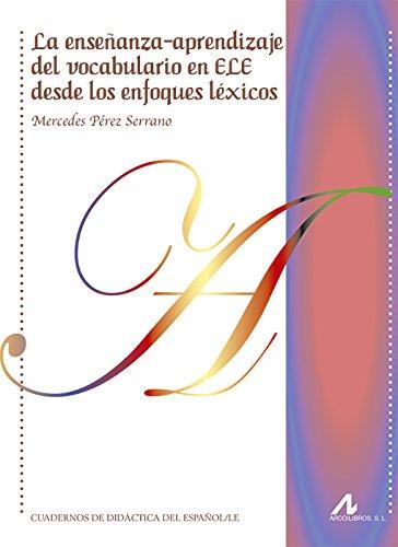 La enseñanza-aprendizaje del vocabulario en ELE desde los enfoques léxicos (Cuadernos de didáctica del español L/E)