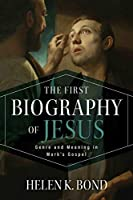 The First Biography of Jesus: Genre and Meaning in Mark's Gospel