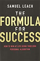 The Formula for Success: How to Win at Life Using Your Own Personal Algorithm