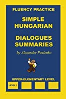 Simple Hungarian, Dialogues and Summaries, Upper-elementary Level (Simple Hungarian, Fluency Practice)