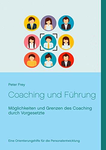 Coaching und Führung: Möglichkeiten und Grenzen des Coaching durch Vorgesetzte