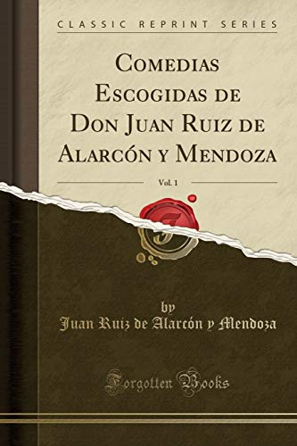 Comedias Escogidas de Don Juan Ruiz de Alarcón y Mendoza, Vol. 1 (Classic Reprint)