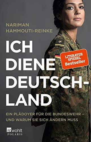 Ich diene Deutschland: Ein Plädoyer für die Bundeswehr – und warum sie sich ändern muss