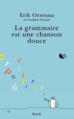 La grammaire est une chanson douce (Hors collection littérature française) (French Edition)