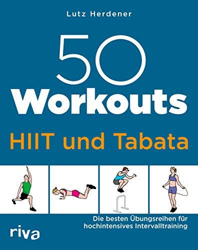 50 Workouts – HIIT und Tabata: Die besten Übungsreihen für hochintensives Intervalltraining