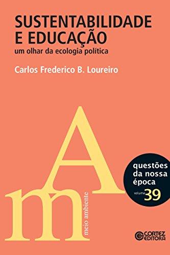 Sustentabilidade e educação: Um olhar da ecologia política (Questões da nossa época)