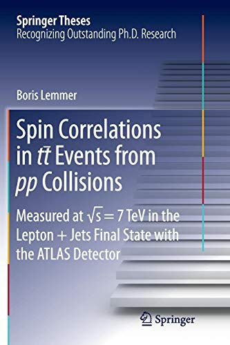 Spin Correlations in tt Events from pp Collisions: Measured at √s = 7 TeV in the Lepton+Jets Final State with the ATLAS Detector (Springer Theses)
