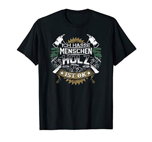 Ich hasse Menschen Holz Ist Ok Kettensäge Wald Holzfäller T-Shirt