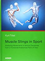 Muscle Slings in Sport: Analysing Movements in Various Disciplines from a Functional-Anatomical Point of View