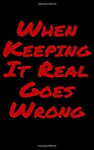 When Keeping It Real Goes Wrong: Blank Lined Journal (Book 5)