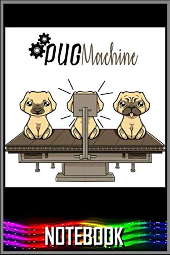 Notebook: Pug Machine notebook 100 pages 6x9 inch by XUXX Niz