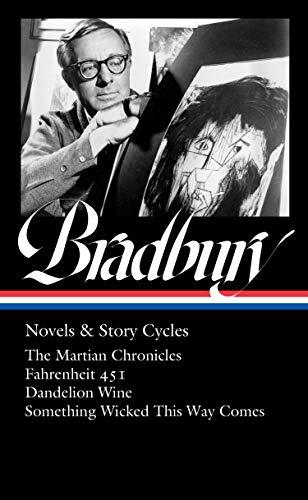 Ray Bradbury: Novels & Story Cycles (Loa #347): The Martian Chronicles / Fahrenheit 451 / Dandelion Wine / Something Wicked This Way Comes