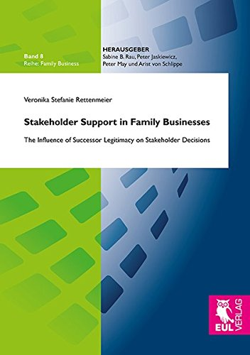 Stakeholder Support in Family Businesses: The Influence of Successor Legitimacy on Stakeholder Decisions (Familiy Business)