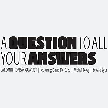 A Question to All Your Answers (feat. Jaromír Honzák, Lukasz Żyta, David Dorůžka, Michał Tokaj)