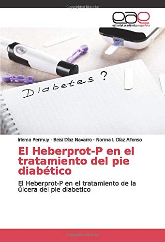 El Heberprot-P en el tratamiento del pie diabético: El Heberprot-P en el tratamiento de la úlcera