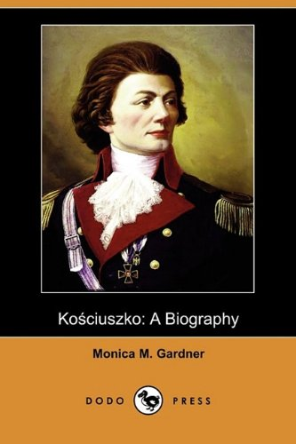 Kosciuszko: A Biography (Dodo Press)