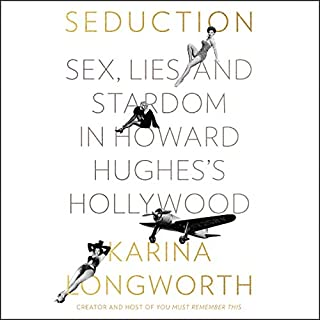 Seduction     Sex, Lies, and Stardom in Howard Hughes's Hollywood              By:                                                                                                                                 Karina Longworth                               Narrated by:                                                                                                                                 Karina Longworth                      Length: 20 hrs and 21 mins     5 ratings     Overall 5.0