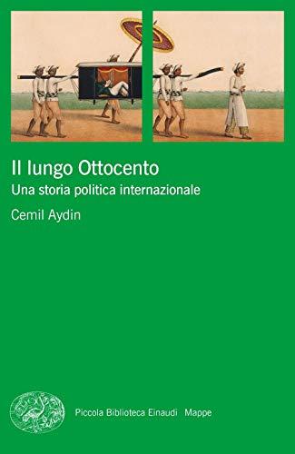 Il lungo Ottocento. Una storia politica internazionale