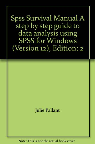 SPSS Survival Manual: A Step by Step Guide to Data Analysis Using SPSS for Windows (Version 12). Julie Pallant