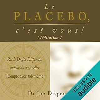 Couverture de Le placebo, c'est vous ! Méditation 1