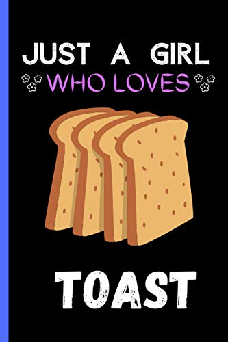Just A Girl Who Loves Toast: Cute Toast Lover Notebook Journal, Black Lined Journal For Writing Notes, Toast Notebook Journal Gift For Girls, Men and ... Women, Christmas/Birthday Gifts Notebooks