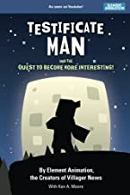 Testificate Man and the Quest to Become More Interesting!