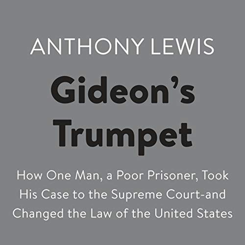 Gideon's Trumpet     How One Man, a Poor Prisoner, Took His Case to the Supreme Court - and Changed the Law of the United States              By:                                                                                                                                 Anthony Lewis                               Narrated by:                                                                                                                                 Robertson Dean                      Length: 7 hrs and 50 mins     13 ratings     Overall 4.9