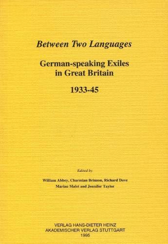 Between Two Languages: German-Speaking Exiles in Great Britain 1933-45 (Institute of Germanic...
