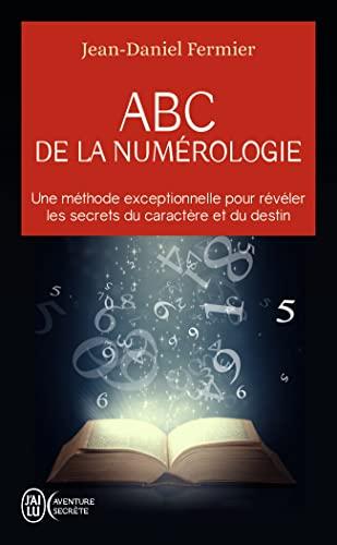 ABC de la numérologie: Déclarez les clefs de votre avenir
