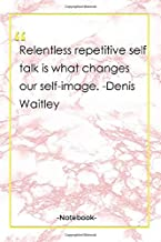 Relentless repetitive self talk is what changes our self-image. -Denis Waitley: Notebook with Unique Golden Marble Touch  change quotes   Journal & Notebook   120 Pages  6'x9'