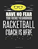 Have No Fear Your Friendly Neighborhood Racketball Coach is Here: 8.5x11 Racketball Coach Notebook and Journal with College Ruled Paper