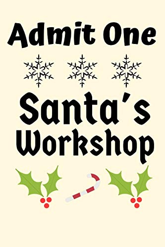 Admit One Santa's Workshop: CHRISTMAS Gifts Xmas Ticket SANTAS WORKSHOP Journal Blank Lined Case Notebook Diary books