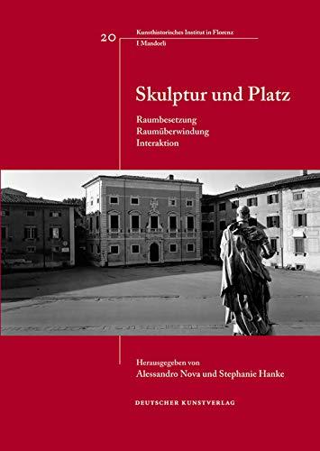 Skulptur und Platz: Raumbesetzung, Raumüberwindung, Interaktion (Italienische Forschungen des Kunsthistorischen Institutes in Florenz, I Mandorli, 20, Band 20)