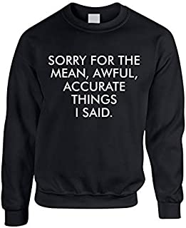 Adult Sweatshirt Sorry For The Mean Awful Accurate Things