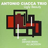 Ugly Beauty by Antonio Ciacca Trio