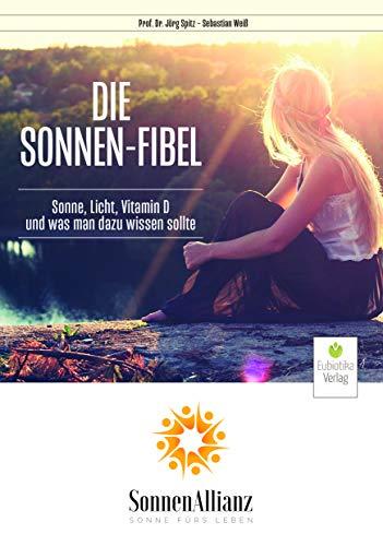 Die Sonnenfibel: Sonne, Licht, Vitamin D und was man dazu wissen sollte