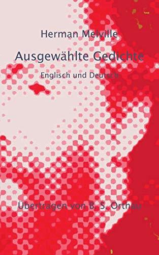 Herman Melville Ausgewählte Gedichte: Englisch und Deutsch