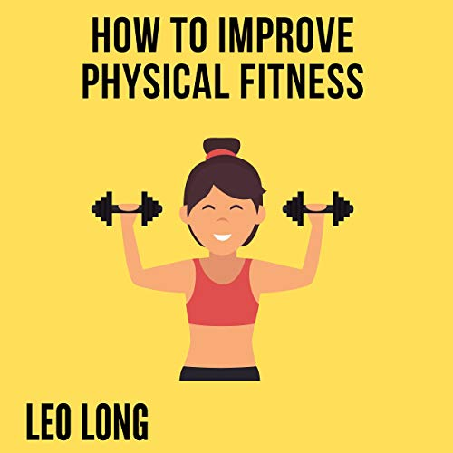 How to Improve Physical Fitness