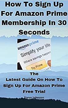 How to Sign Up For Amazon Prime Membership In 30 Seconds  The latest guide on how to Sign up for amazon prime free trial