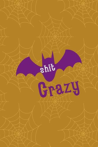 Shit Crazy: Notebook Journal Composition Blank Lined Diary Notepad 120 Pages Paperback Mustard Spiderweb Bat K