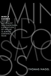 Book cover: Mind and Cosmos: Why the Materialist Neo-Darwinian Conception of Nature Is Almost Certainly False by Thomas Nagel
