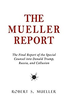 [Robert S. Mueller, Special Counsel's Office U.S. Department of Justice]のThe Mueller Report: The Final Report of the Special Counsel into Donald Trump, Russia, and Collusion (English Edition)