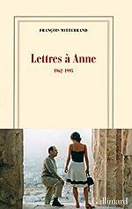 Lettres à Anne - (1962-1995) de François Mitterrand