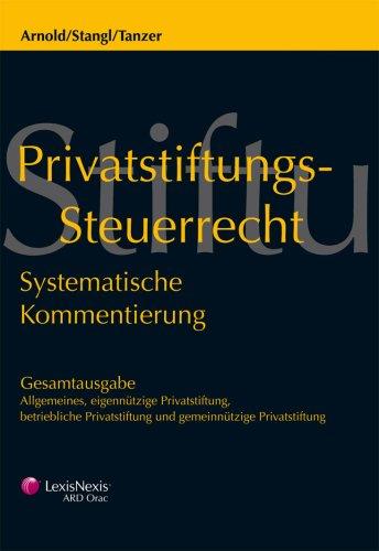 Privatstiftungs-Steuerrecht (Gesamtausgabe I+II): Systematische Kommentierung