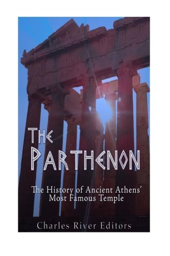 Download The Parthenon: The History of Ancient Athens' Most Famous Temple 1533015457
